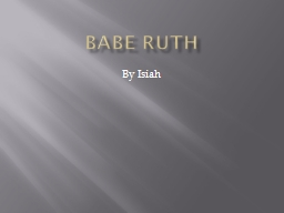 BABE RUTH By  Isiah The early years