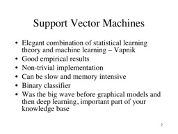Support Vector Machines Elegant combination of statistical learning theory and machine learning –