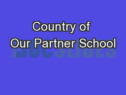 Country of Our Partner School PowerPoint Presentation, PPT - DocSlides