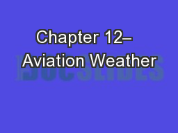 Chapter 12–  Aviation Weather