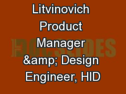 Michael Litvinovich Product Manager & Design Engineer, HID