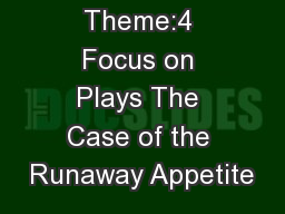 Theme:4 Focus on Plays The Case of the Runaway Appetite