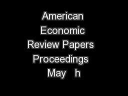 American Economic Review Papers  Proceedings  May   h