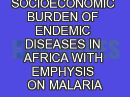 SOCIOECONOMIC BURDEN OF ENDEMIC DISEASES IN AFRICA WITH EMPHYSIS ON MALARIA