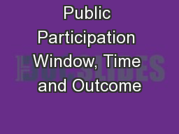 Public Participation Window, Time and Outcome