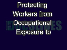 Protecting Workers from Occupational Exposure to