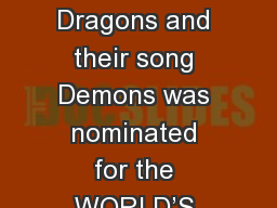 FACT #1: The band Imagine Dragons and their song Demons was nominated for the WORLD�S BEST MUSIC