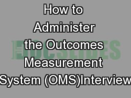 How to Administer the Outcomes Measurement System (OMS)Interview