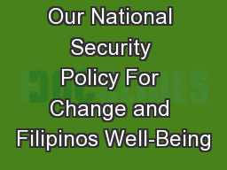 Our National Security Policy For Change and Filipinos Well-Being