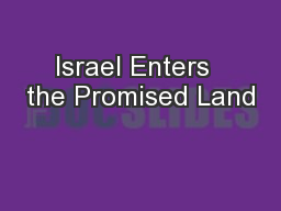 Israel Enters  the Promised Land