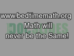 www.bedtimemath.org   Math will never be the Same!