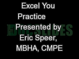 Excel You Practice       Presented by Eric Speer, MBHA, CMPE