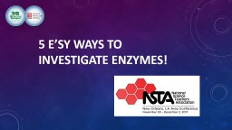 5  E'sy  Ways to Investigate enzymes!