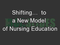 Shifting…  to a New Model of Nursing Education PowerPoint PPT Presentation