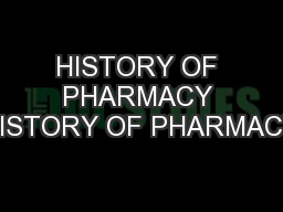 HISTORY OF PHARMACY HISTORY OF PHARMACY