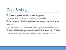 Goal-Setting…   There is great VALUE in setting goals: