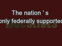 The nation ' s only federally supported