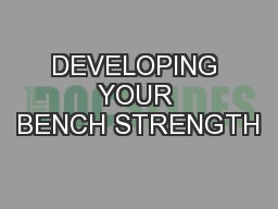DEVELOPING YOUR BENCH STRENGTH