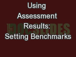 Using Assessment Results: Setting Benchmarks