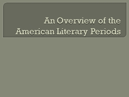 An Overview of the American Literary Periods PowerPoint PPT Presentation