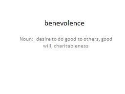 b enevolence Noun:  desire to do good to others, good will, charitableness PowerPoint PPT Presentation
