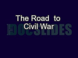 The Road  to Civil War PowerPoint PPT Presentation