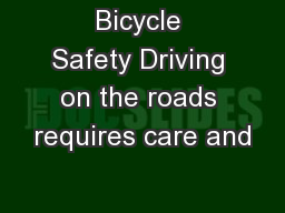 Bicycle Safety Driving on the roads requires care and