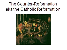 The Counter-Reformation   aka the Catholic Reformation