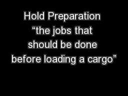 "Hold Preparation ""the jobs that should be done before loading a cargo"""