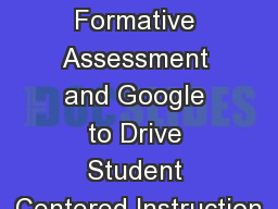 Using Formative Assessment and Google to Drive Student Centered Instruction