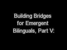 Building Bridges for Emergent Bilinguals, Part V: PowerPoint PPT Presentation