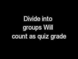 Divide into groups Will count as quiz grade