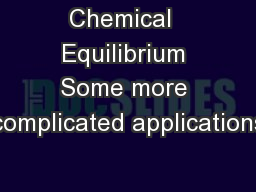 Chemical  Equilibrium Some more complicated applications