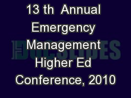 13 th  Annual Emergency Management Higher Ed Conference, 2010 PowerPoint PPT Presentation
