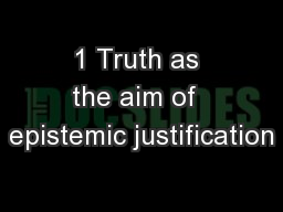 1 Truth as the aim of  epistemic justification PowerPoint PPT Presentation