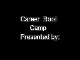 Career  Boot Camp  Presented by: