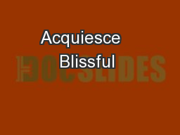 Acquiesce   Blissful  PowerPoint PPT Presentation