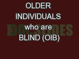 OLDER INDIVIDUALS who are BLIND (OIB)