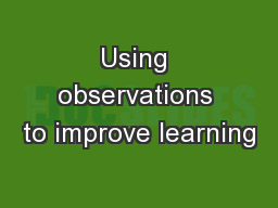 Using observations to improve learning