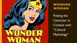 "Wonder Woman Putting the Character in Context with ""Cultural Mythology"""