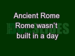 Ancient Rome Rome wasn't built in a day