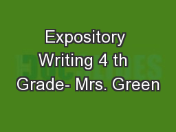 Expository Writing 4 th  Grade- Mrs. Green