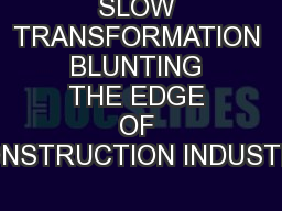 SLOW TRANSFORMATION BLUNTING THE EDGE OF CONSTRUCTION INDUSTRY
