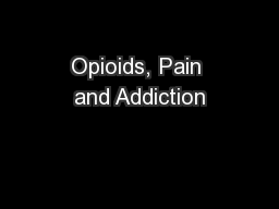 Opioids, Pain and Addiction PowerPoint PPT Presentation