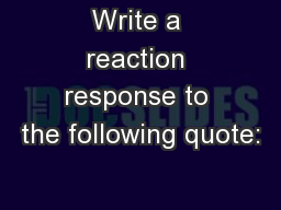 Write a reaction response to the following quote: