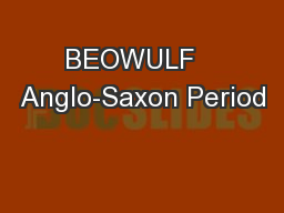 BEOWULF   Anglo-Saxon Period