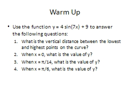 Warm Up Use the function y = 4 sin(7x)   9 to answer the following questions: