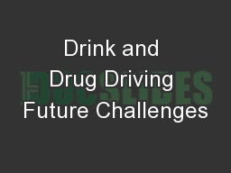 Drink and Drug Driving Future Challenges