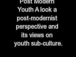 Post Modern Youth A look a post-modernist perspective and its views on youth sub-culture.