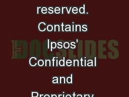 © 2013 Ipsos.  All rights reserved. Contains Ipsos' Confidential and Proprietary information and